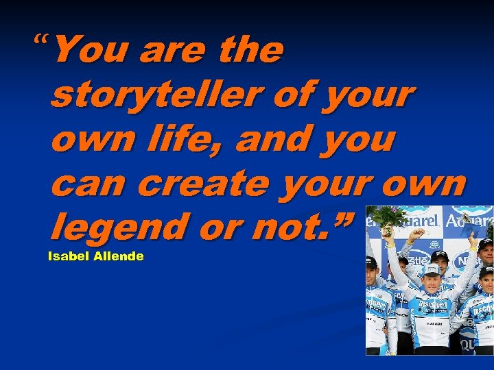 """You are the storyteller of your own life, and you can create your own"