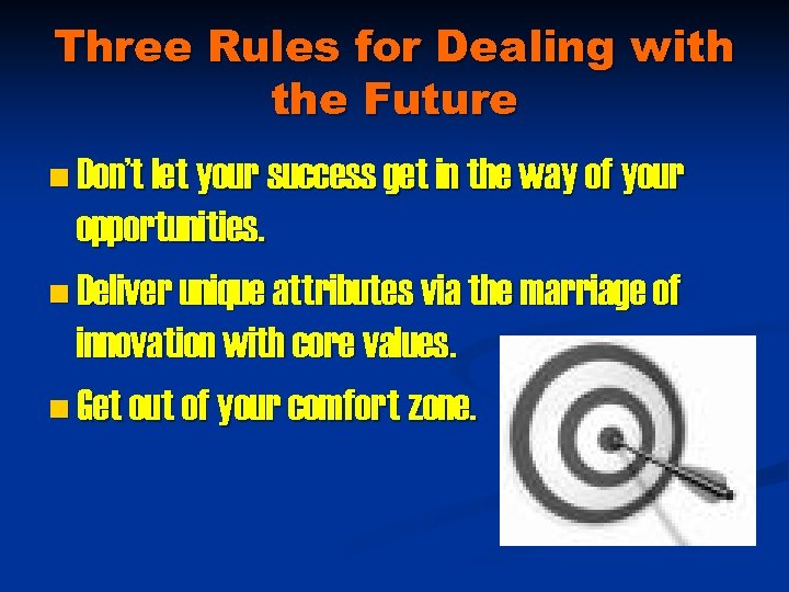 Three Rules for Dealing with the Future n Don't let your success get in