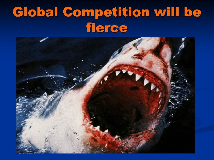 Global Competition will be fierce