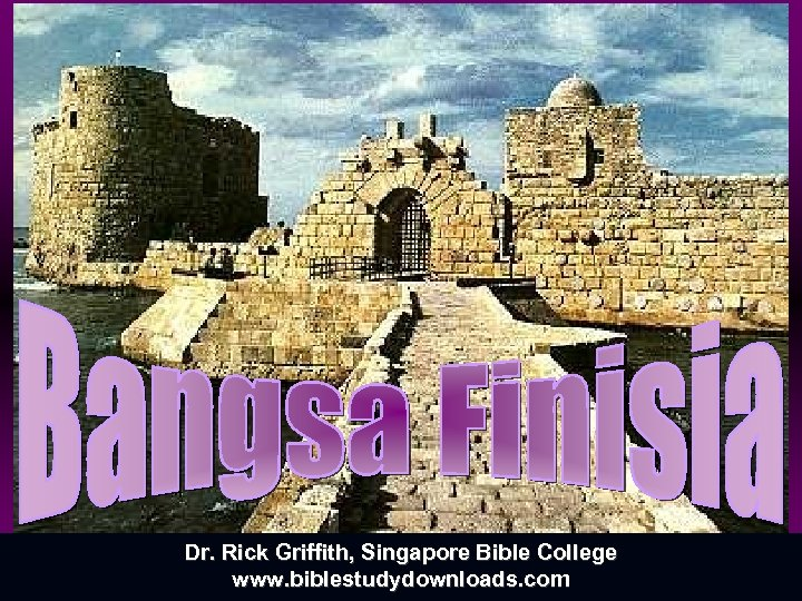 Dr. Rick Griffith, Singapore Bible College www. biblestudydownloads. com