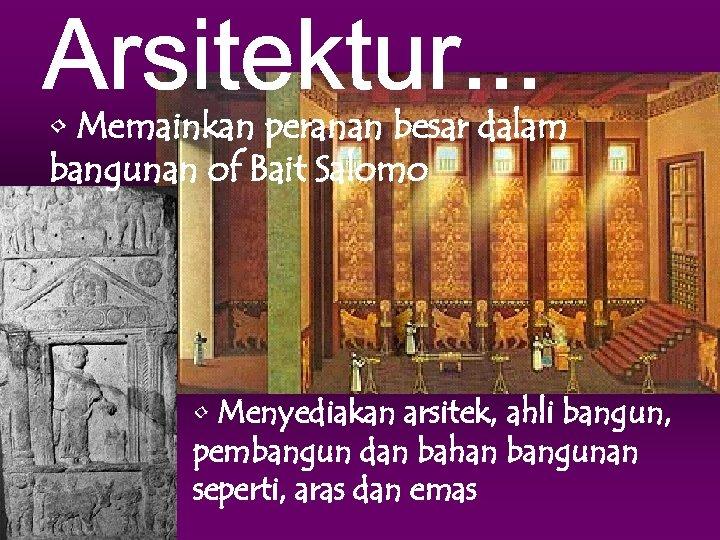 • Memainkan peranan besar dalam bangunan of Bait Salomo • Menyediakan arsitek, ahli