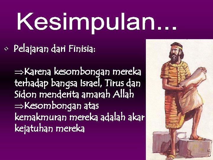 • Pelajaran dari Finisia: ÞKarena kesombongan mereka terhadap bangsa Israel, Tirus dan Sidon