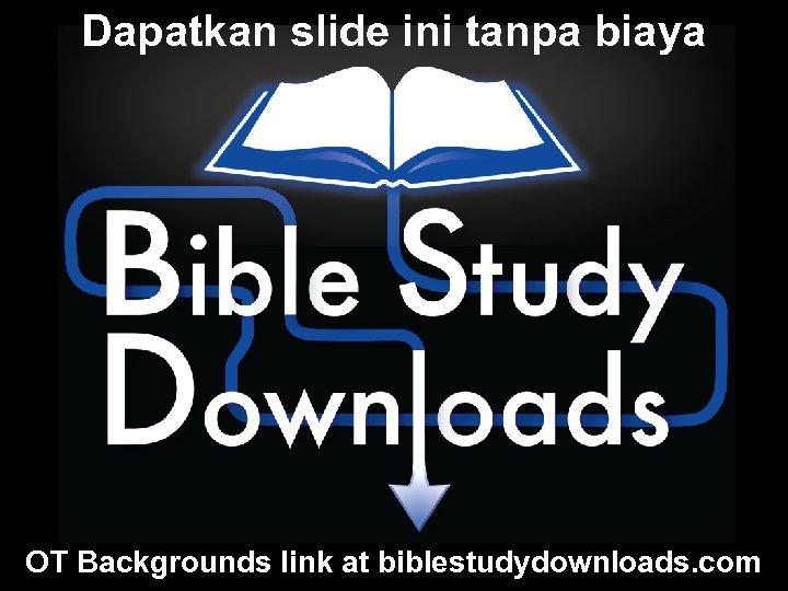 Dapatkan slide ini tanpa biaya OT Backgrounds link at biblestudydownloads. com