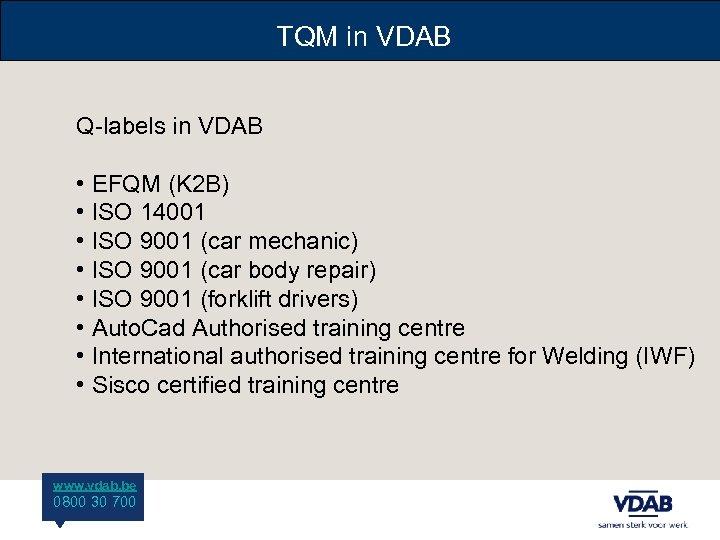 TQM in VDAB Q-labels in VDAB • EFQM (K 2 B) • ISO 14001