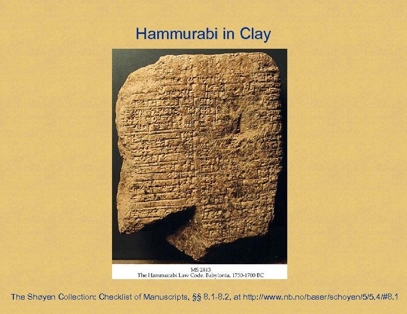 Hammurabi in Clay The Shøyen Collection: Checklist of Manuscripts, §§ 8. 1 -8. 2,