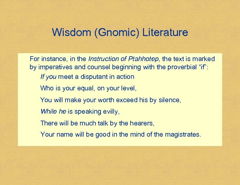 Wisdom (Gnomic) Literature For instance, in the Instruction of Ptahhotep, the text is marked