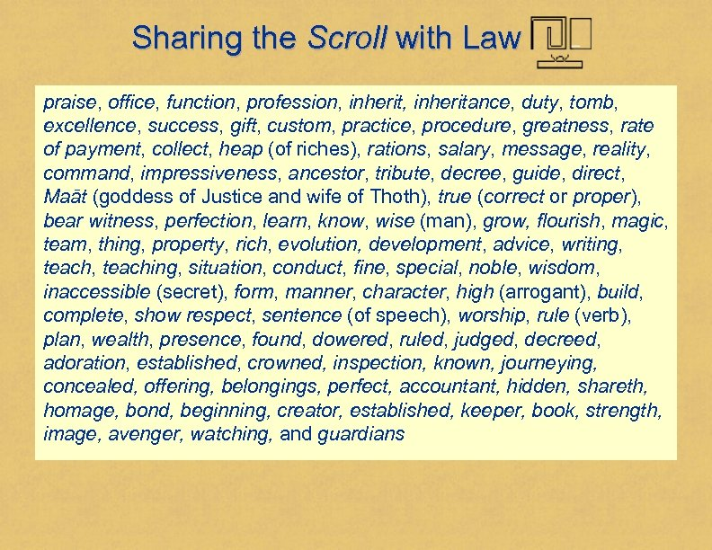 Sharing the Scroll with Law praise, office, function, profession, inheritance, duty, tomb, excellence, success,
