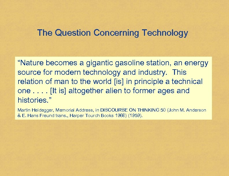 """The Question Concerning Technology """"Nature becomes a gigantic gasoline station, an energy source for"""