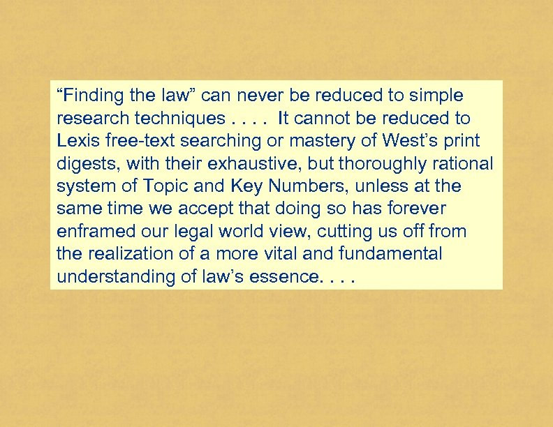 """""""Finding the law"""" can never be reduced to simple research techniques. . It cannot"""