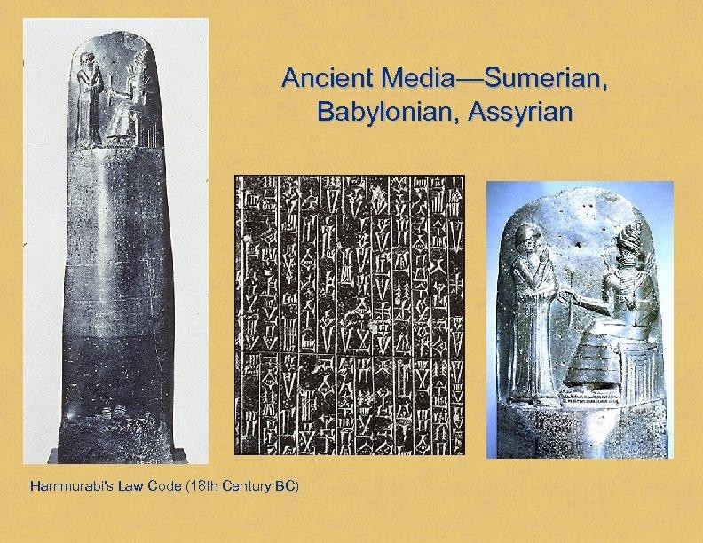 Ancient Media—Sumerian, Babylonian, Assyrian Hammurabi's Law Code (18 th Century BC)