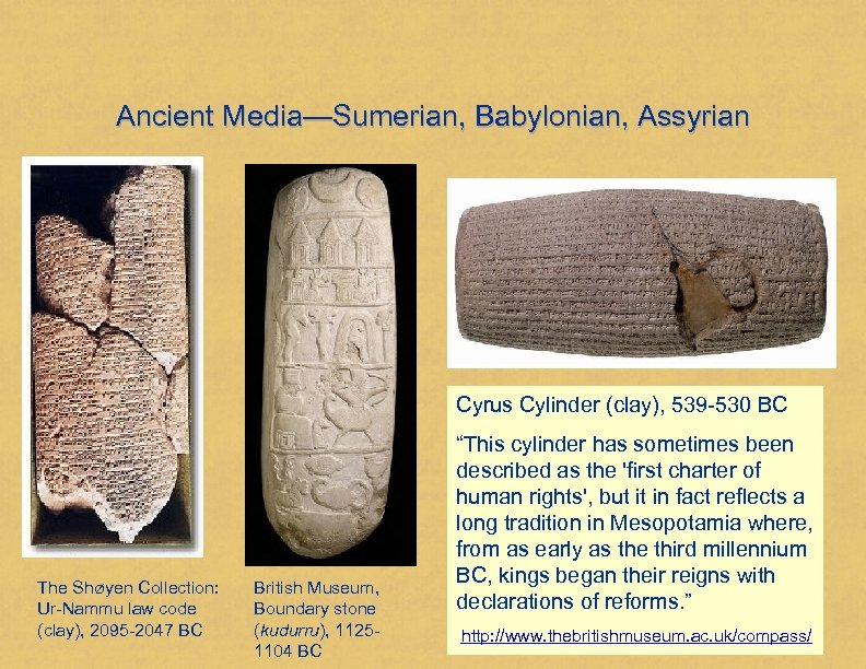 Ancient Media—Sumerian, Babylonian, Assyrian Cyrus Cylinder (clay), 539 -530 BC The Shøyen Collection: Ur-Nammu