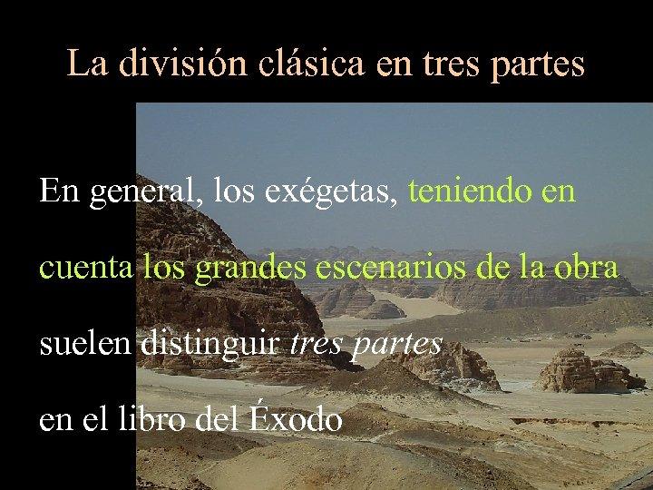 La división clásica en tres partes En general, los exégetas, teniendo en cuenta los