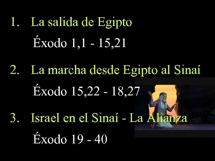 1. La salida de Egipto Éxodo 1, 1 - 15, 21 2. La marcha