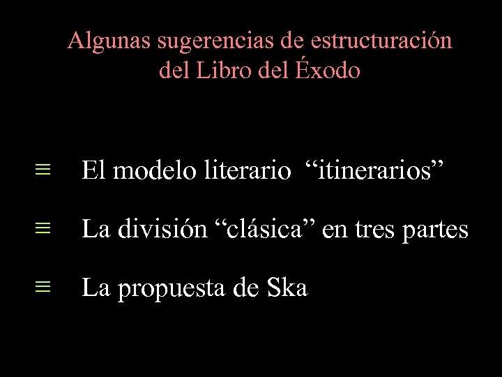 """Algunas sugerencias de estructuración del Libro del Éxodo ≡ El modelo literario """"itinerarios"""" ≡"""