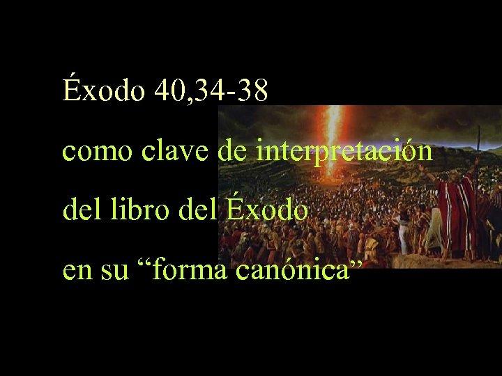 Éxodo 40, 34 -38 como clave de interpretación del libro del Éxodo en su