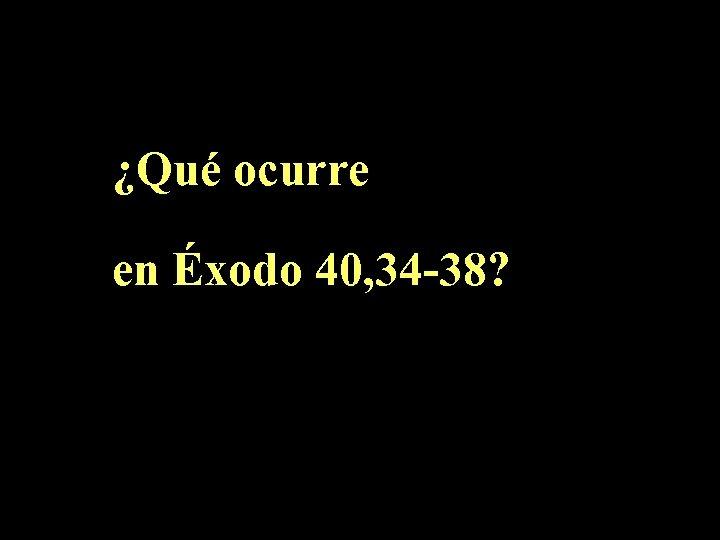 ¿Qué ocurre en Éxodo 40, 34 -38?