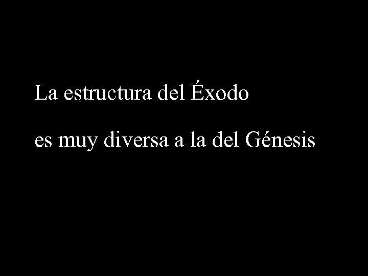 La estructura del Éxodo es muy diversa a la del Génesis