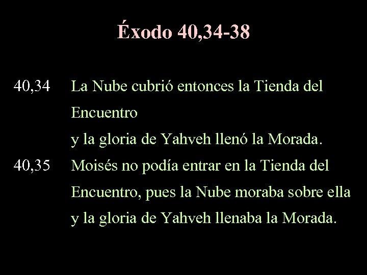 Éxodo 40, 34 -38 40, 34 La Nube cubrió entonces la Tienda del Encuentro