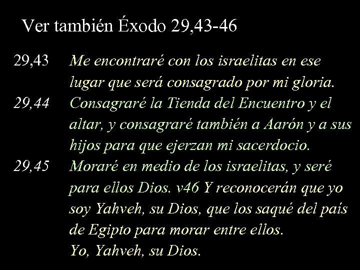 Ver también Éxodo 29, 43 -46 29, 43 Me encontraré con los israelitas en