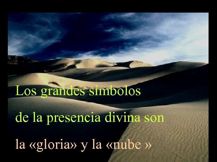 Los grandes símbolos de la presencia divina son la «gloria» y la «nube »