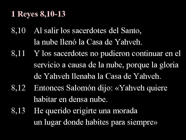1 Reyes 8, 10 -13 8, 10 Al salir los sacerdotes del Santo, la