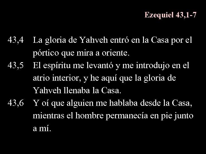 Ezequiel 43, 1 -7 43, 4 La gloria de Yahveh entró en la Casa