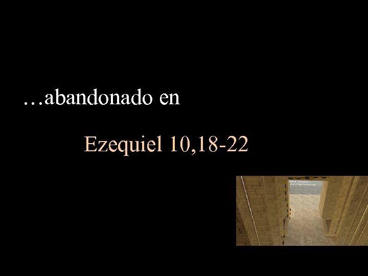 …abandonado en Ezequiel 10, 18 -22