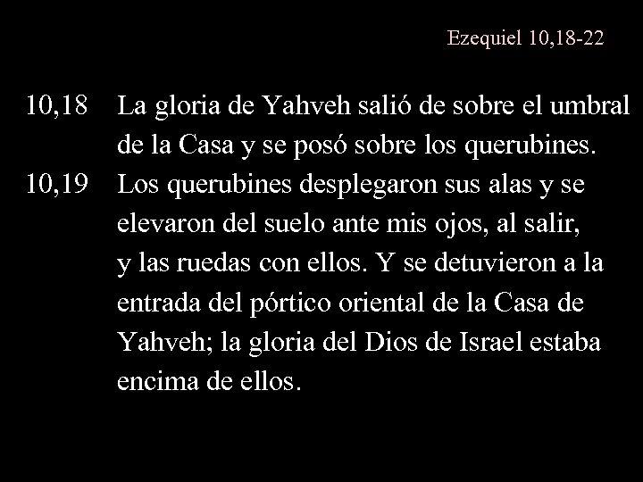 Ezequiel 10, 18 -22 10, 18 La gloria de Yahveh salió de sobre el