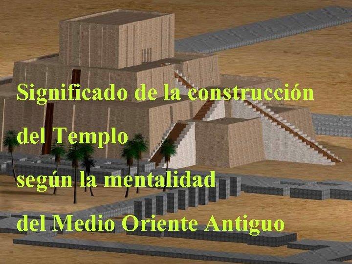 Significado de la construcción del Templo según la mentalidad del Medio Oriente Antiguo