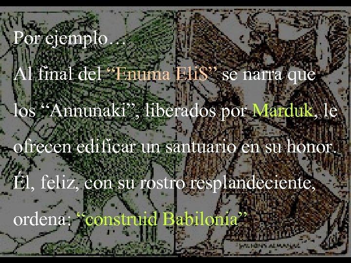 """Por ejemplo… Al final del """"Enuma Eli$"""" se narra que los """"Annunaki"""", liberados por"""