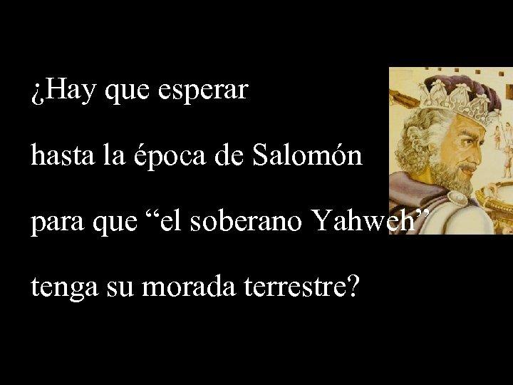 """¿Hay que esperar hasta la época de Salomón para que """"el soberano Yahweh"""" tenga"""