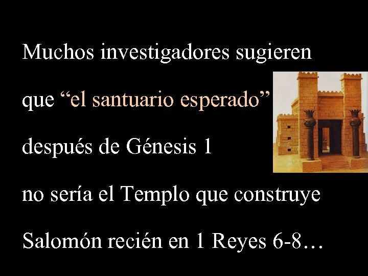 """Muchos investigadores sugieren que """"el santuario esperado"""" después de Génesis 1 no sería el"""