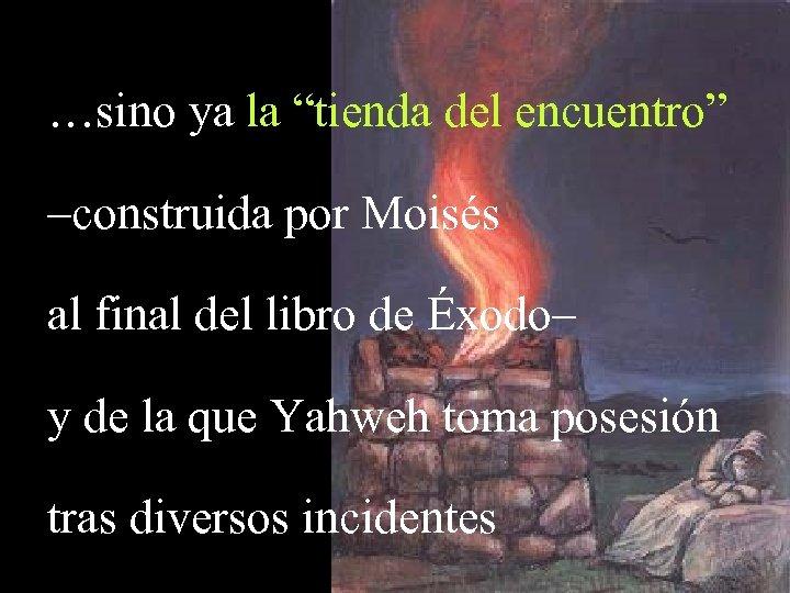 """…sino ya la """"tienda del encuentro"""" –construida por Moisés al final del libro de"""
