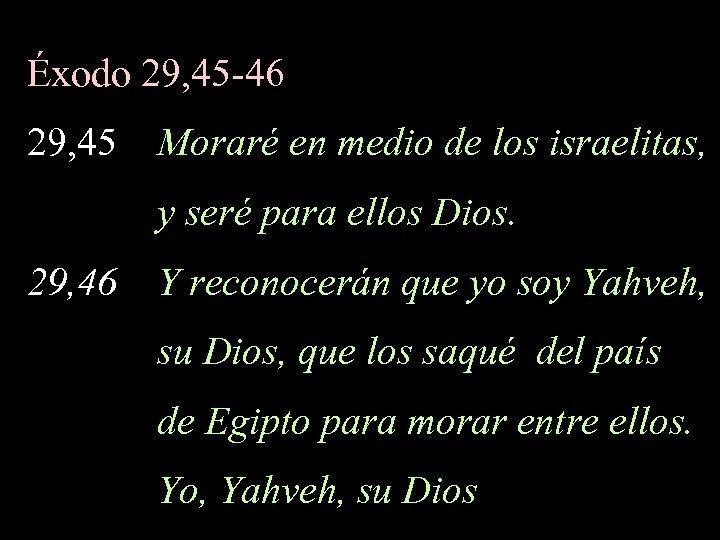 Éxodo 29, 45 -46 29, 45 Moraré en medio de los israelitas, y seré