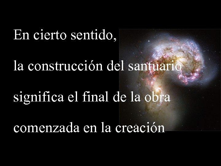 En cierto sentido, la construcción del santuario significa el final de la obra comenzada