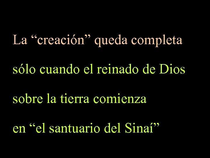 """La """"creación"""" queda completa sólo cuando el reinado de Dios sobre la tierra comienza"""