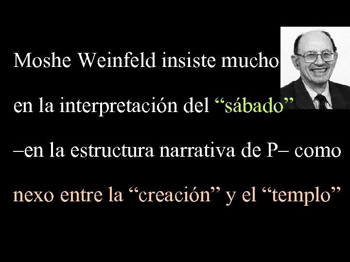 """Moshe Weinfeld insiste mucho en la interpretación del """"sábado"""" –en la estructura narrativa de"""