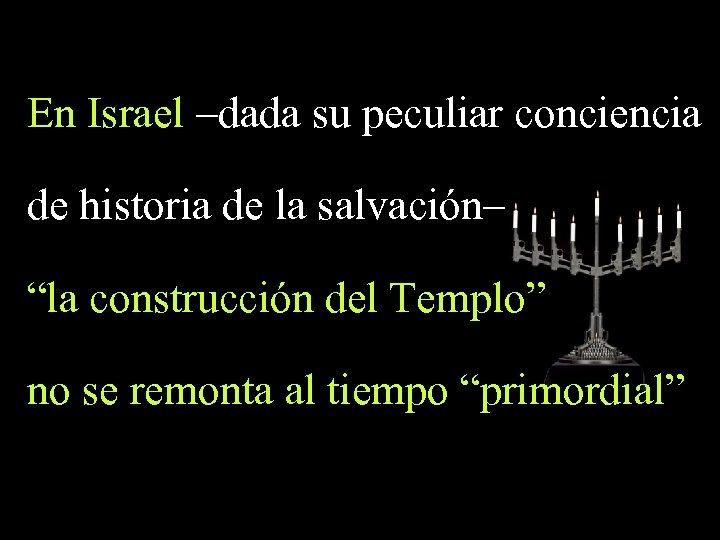 """En Israel –dada su peculiar conciencia de historia de la salvación– """"la construcción del"""