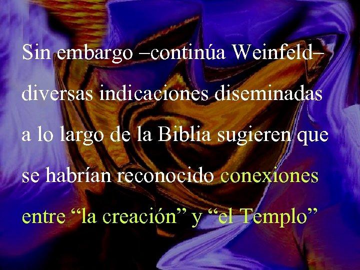 Sin embargo –continúa Weinfeld– diversas indicaciones diseminadas a lo largo de la Biblia sugieren