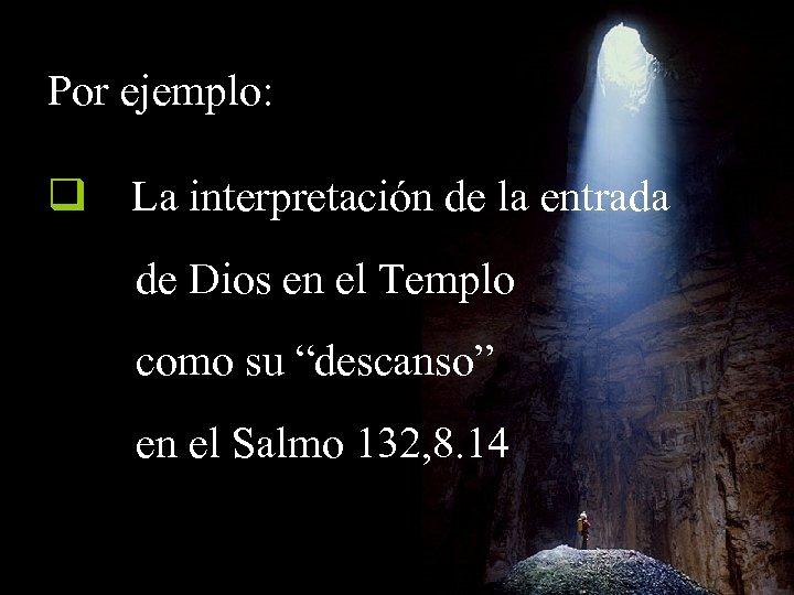 Por ejemplo: q La interpretación de la entrada de Dios en el Templo como