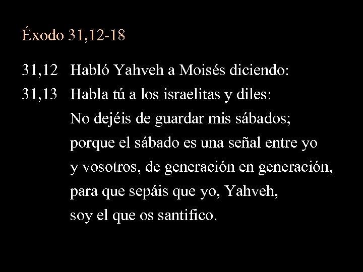 Éxodo 31, 12 -18 31, 12 Habló Yahveh a Moisés diciendo: 31, 13 Habla
