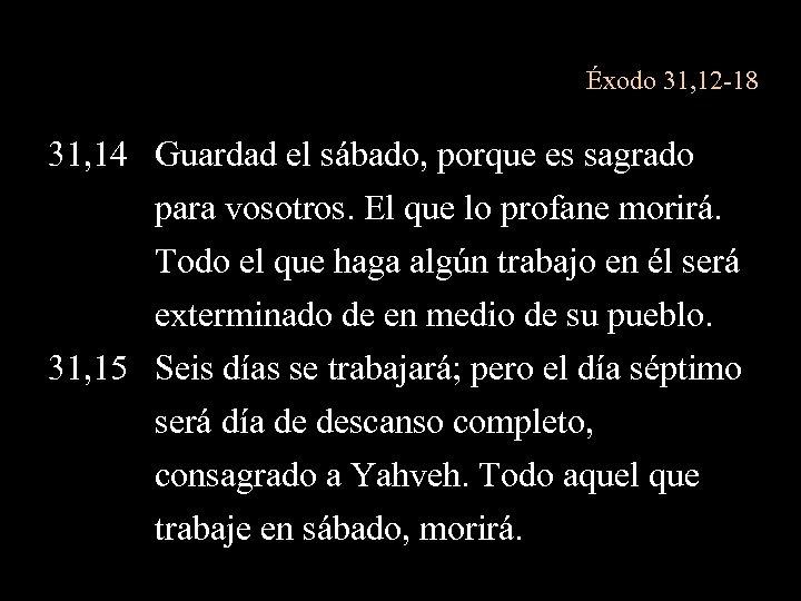 Éxodo 31, 12 -18 31, 14 Guardad el sábado, porque es sagrado para vosotros.