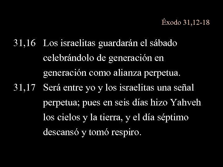 Éxodo 31, 12 -18 31, 16 Los israelitas guardarán el sábado celebrándolo de generación