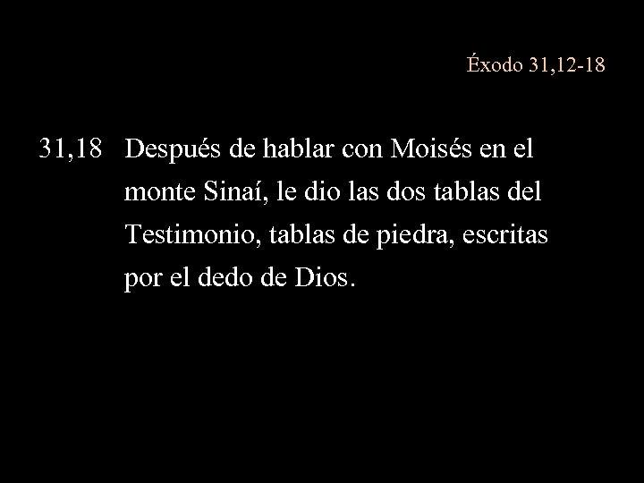 Éxodo 31, 12 -18 31, 18 Después de hablar con Moisés en el monte