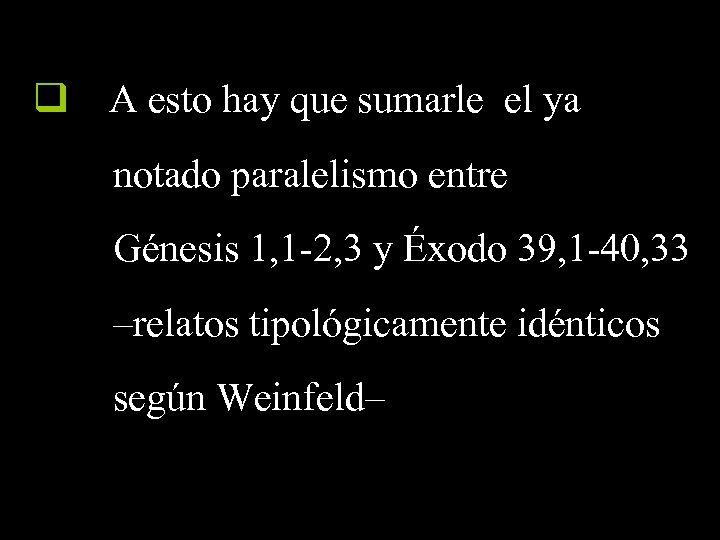 q A esto hay que sumarle el ya notado paralelismo entre Génesis 1, 1