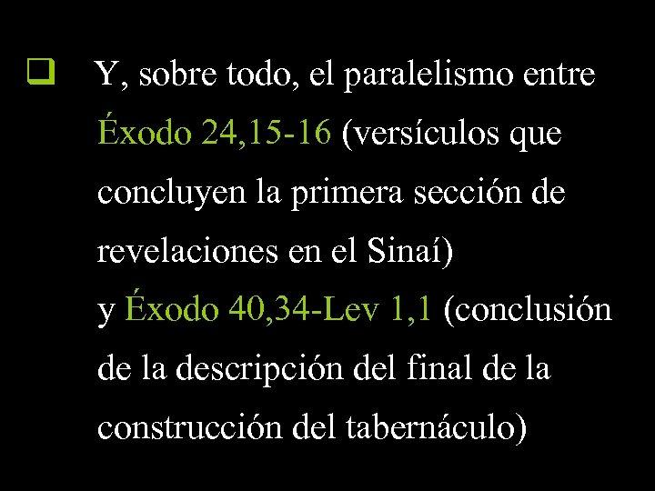 q Y, sobre todo, el paralelismo entre Éxodo 24, 15 -16 (versículos que concluyen