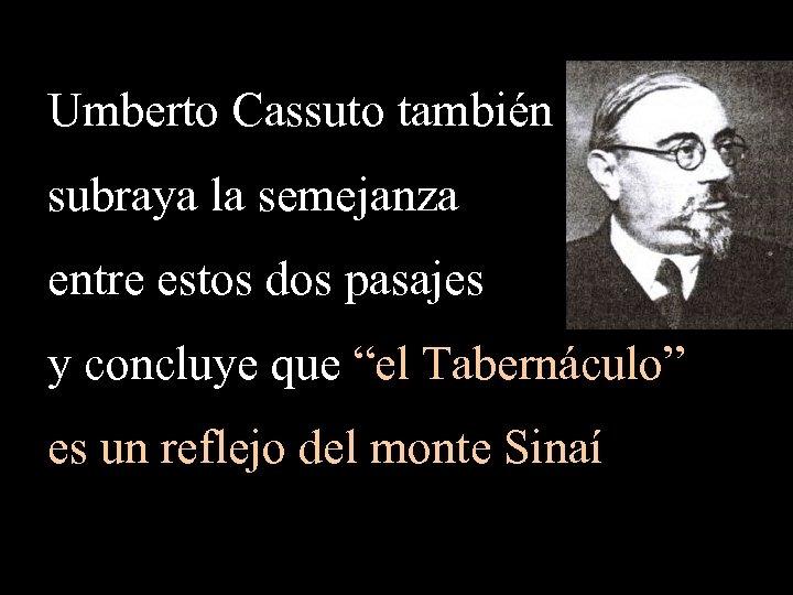 """Umberto Cassuto también subraya la semejanza entre estos dos pasajes y concluye que """"el"""