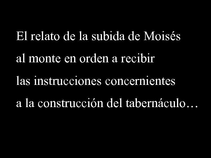 El relato de la subida de Moisés al monte en orden a recibir las