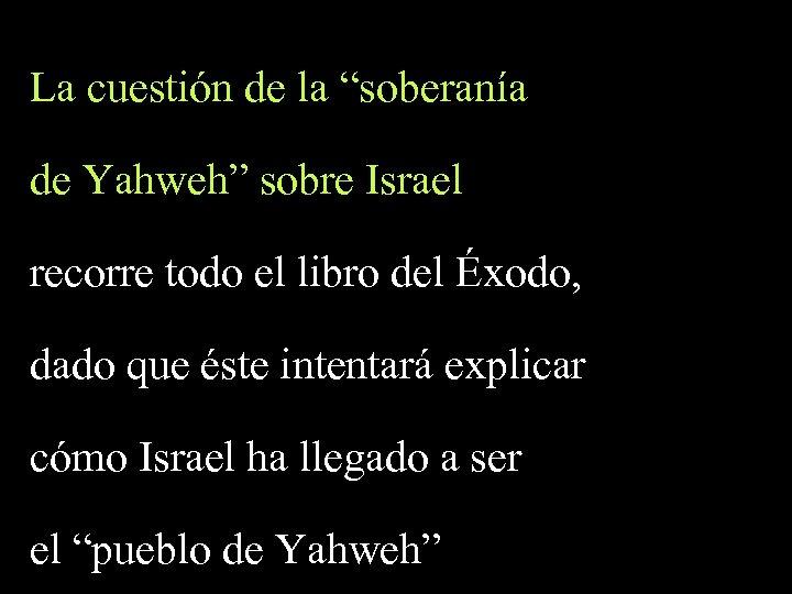 """La cuestión de la """"soberanía de Yahweh"""" sobre Israel recorre todo el libro del"""