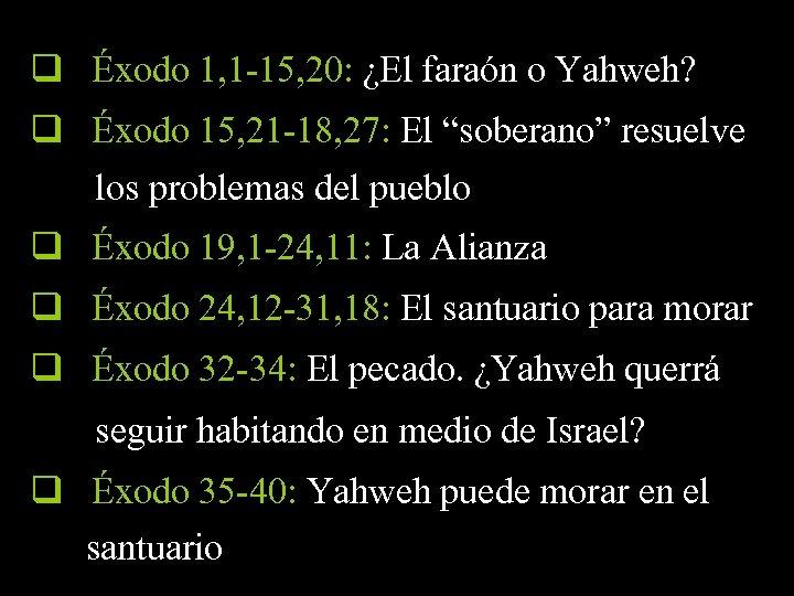 q Éxodo 1, 1 -15, 20: ¿El faraón o Yahweh? q Éxodo 15, 21
